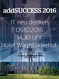 addIT – addSUCCESS 2016 – 5. Oktober – 14:30 Uhr – Villach – Hotel Warmbaderhof