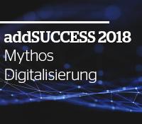 addSUCCESS 2018: Mythos Digitalisierung